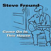 Come On in This House by Steve Freund