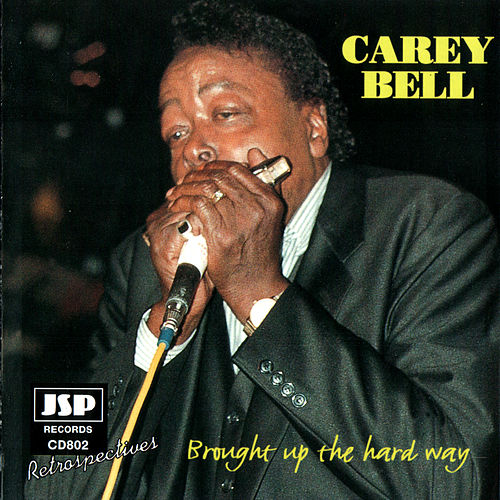 Brought Up The Hard Way von Carey Bell