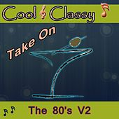 Cool & Classy: Take On 80's, Vol. 2 by Cool