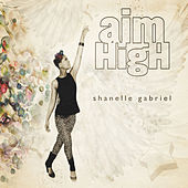 Play & Download Aim High by Shanelle Gabriel | Napster