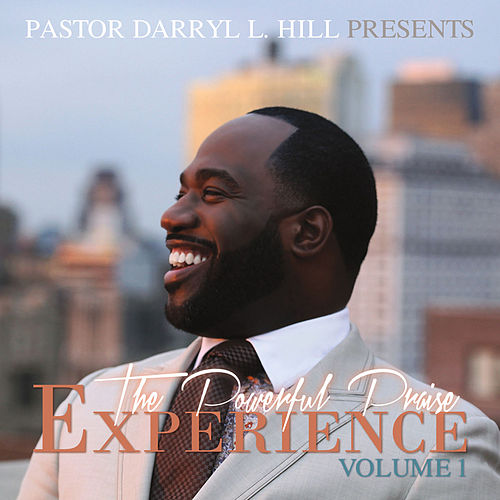 The Powerful Praise Experience, Vol. 1 by Pastor Darryl L. Hill and Powerful Praise