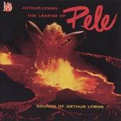 Play & Download Legend Of Pele: Sounds Of Arthur Lyman by Arthur Lyman | Napster