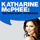 Play & Download Katharine McPhee:The Rhapsody Interview by Katharine McPhee | Napster