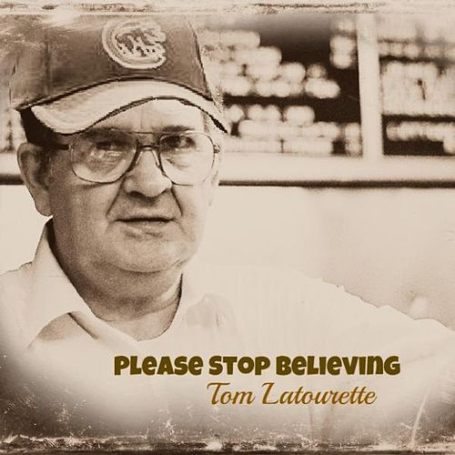 Please Stop Believing by Tom Latourette
