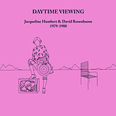 Daytime Viewing by Jacqueline Humbert & David Rosenboom