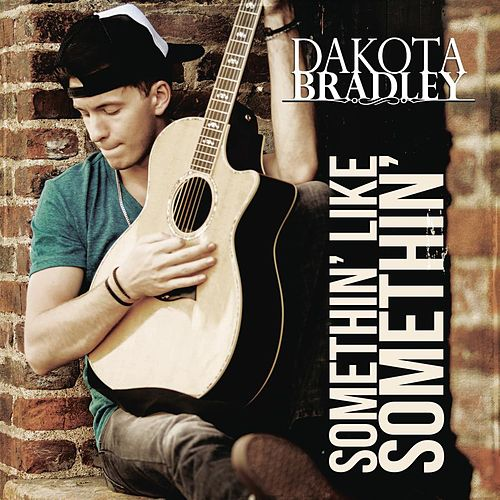 Play & Download Somethin' Like Somethin' by Dakota Bradley | Napster