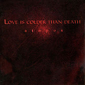 Atopos by Love Is Colder Than Death