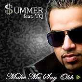 Make Me Say Ohh (Featuring TQ) by Summer