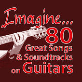 Play & Download Imagine... 80 Great Songs & Soundtracks on Guitars by Various Artists | Napster