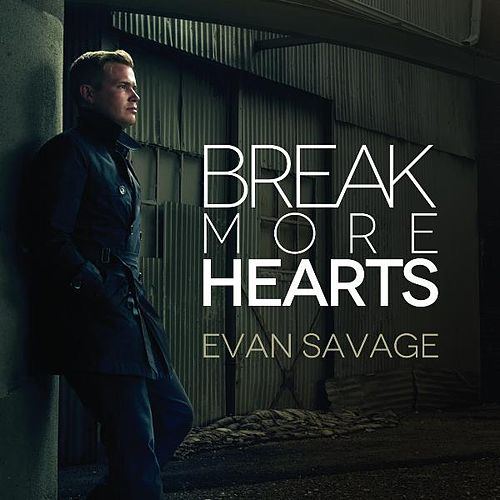 Break More Hearts by Evan Savage