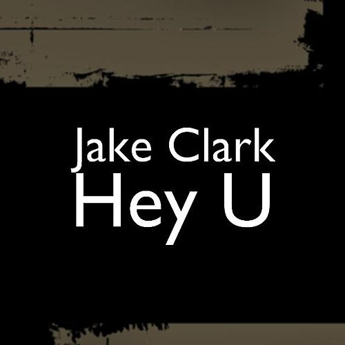 Hey U by Jake Clark