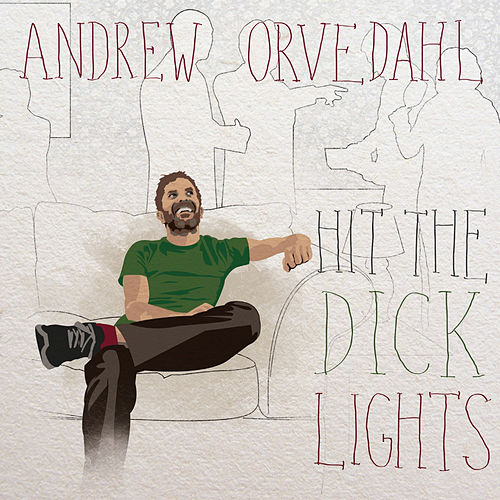 Play & Download Hit the Dick Lights by Andrew Orvedahl | Napster