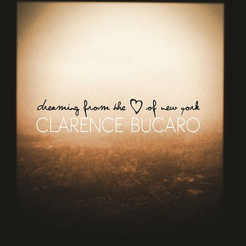 Play & Download Dreaming from the Heart of New York by Clarence Bucaro | Napster