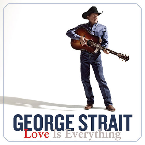Play & Download Love Is Everything by George Strait | Napster