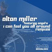 Play & Download I Can Feel You All Around (feat. Angel-A) by Alton Miller | Napster
