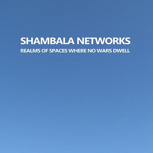 Play & Download Realms of Spaces Where No Wars Dwell - EP by Shambala Networks | Napster