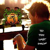 To the Last Drop by The J Band