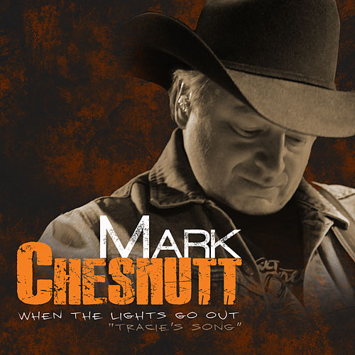 Play & Download When the Lights Go Out (Tracie's Song) by Mark Chesnutt | Napster