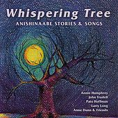 Whispering Tree: Anishinaabe Stories & Songs by Various Artists