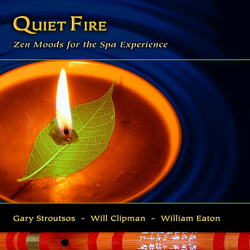 Play & Download Quiet Fire - Zen Moods For The Spa Experience by Gary Stroutsos | Napster
