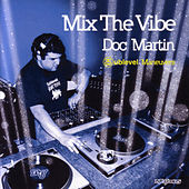 Play & Download Mix The Vibe: Doc Martin - Sublevel Maneuvers by Doc Martin | Napster