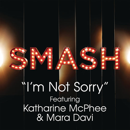 Play & Download I'm Not Sorry (SMASH Cast Version feat. Katharine McPhee & Mara Davi) by SMASH Cast | Napster
