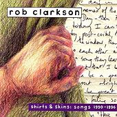 Shirts & Skins: Songs 1990 - 1996 by Rob Clarkson