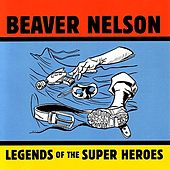Play & Download Legends Of The Super Heroes by Beaver Nelson | Napster