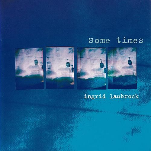 Play & Download Some Times by Ingrid Laubrock | Napster