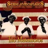 Serie Inmortales - Todos Sus Exitos by Trío Matamoros
