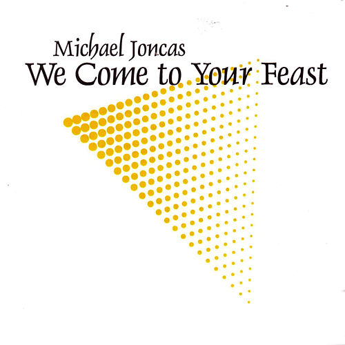 Play & Download We Come to Your Feast by Michael Joncas | Napster