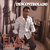 Descontrolado by Elvis Martinez
