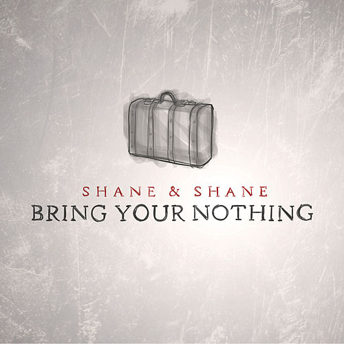 Play & Download Bring Your Nothing by Shane & Shane | Napster