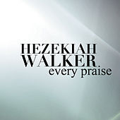 Every Praise by Hezekiah Walker