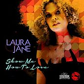 Show Me How to Love by Laura Jane