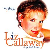 Play & Download Anywhere I Wander: Liz Callaway Sings Frank Loesser by Liz Callaway | Napster