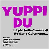 Yuppi du! Le più belle covers di Adriano Celentano... (Azzurro, La storia di Serafino, Stai lontana da me, Grazie prego scusi, Pregherò, Svalutation...) by Various Artists