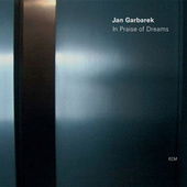 In Praise of Dreams by Jan Garbarek