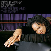 The Bitter And The Sweet by Cécile Verny Quartet