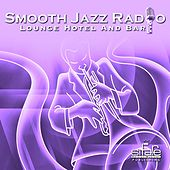 Smooth Jazz Radio, Vol. 19 (Instrumental, Lounge Hotel and Bar, Jazz Radio Cafè) by Various Artists