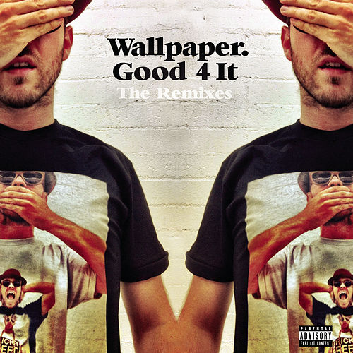Good 4 It - Remixes by Wallpaper.