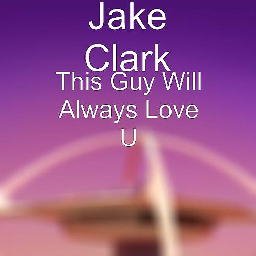 Play & Download This Guy Will Always Love U by Jake Clark | Napster