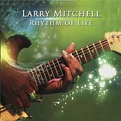 Rhythm of Life by Larry Mitchell
