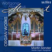 Play & Download Wolfgang Amadeus Mozart: Organ Works by Martin Sander | Napster