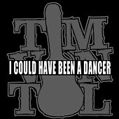 I Could Have Been a Dancer von Tim Vantol