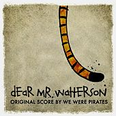 Play & Download Dear Mr. Watterson (Original Film Score) by We Were Pirates | Napster