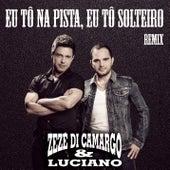 Play & Download Eu tô na pista eu tô solteiro by Zezé Di Camargo & Luciano | Napster