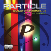 Play & Download Transformations Live For The People by Particle | Napster