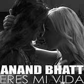Play & Download Eres Mi Vida by Anand Bhatt | Napster
