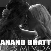 Eres Mi Vida by Anand Bhatt